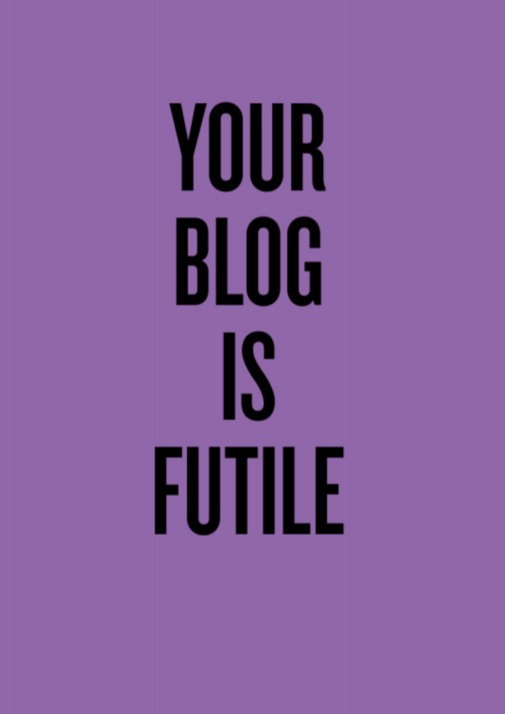 your blog is futile